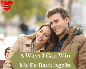 5 Ways I Can Win My Ex Back Again_