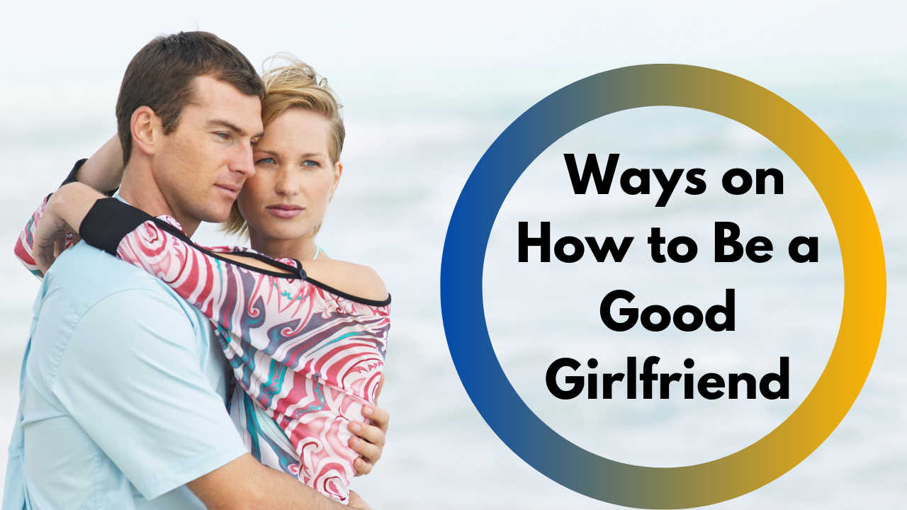 how to be a good girlfriend to your boyfriend