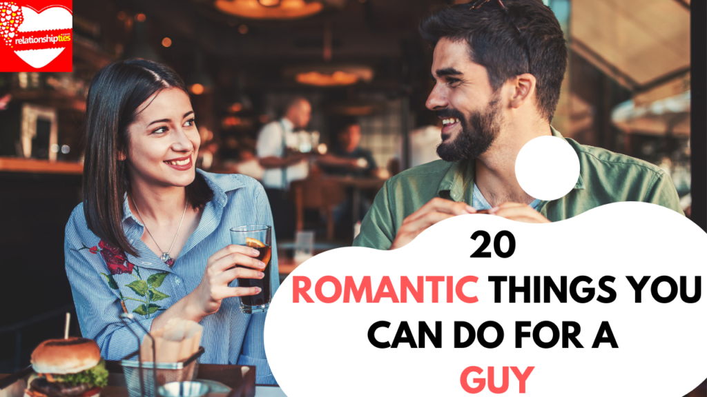 20 ROMANTIC THINGS YOU CAN DO FOR A GUY