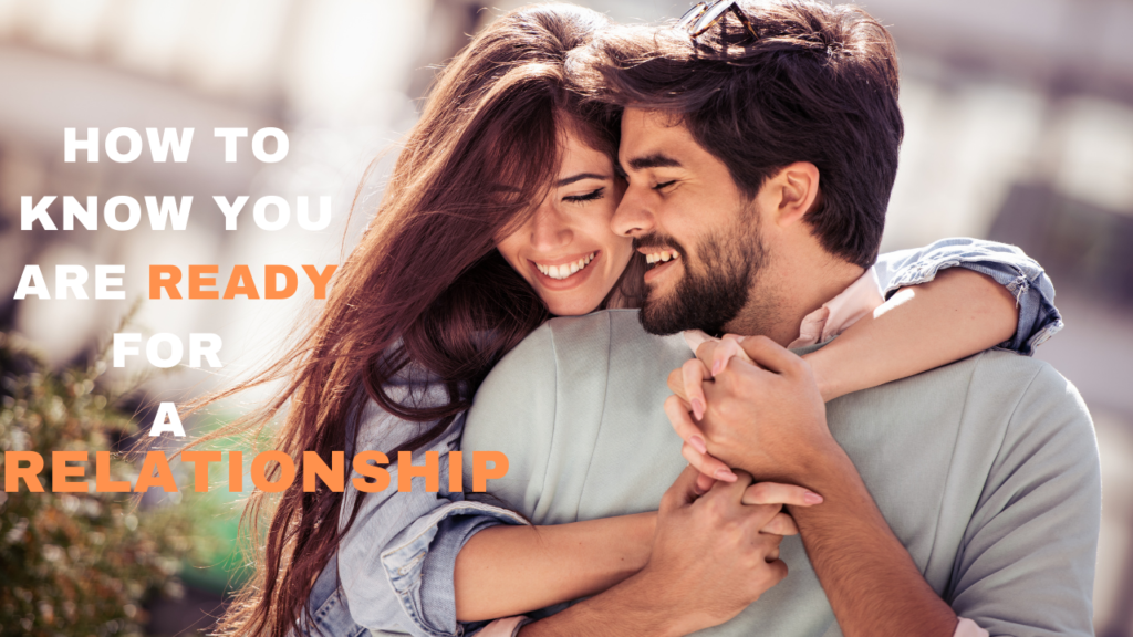 15 Signs on How to Know You Are Ready for a Relationship